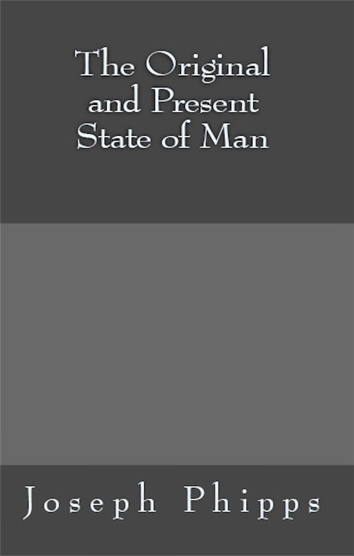Original and Present State of Man